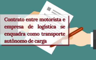Contrato entre motorista e empresa de logística se enquadra como transporte autônomo de carga